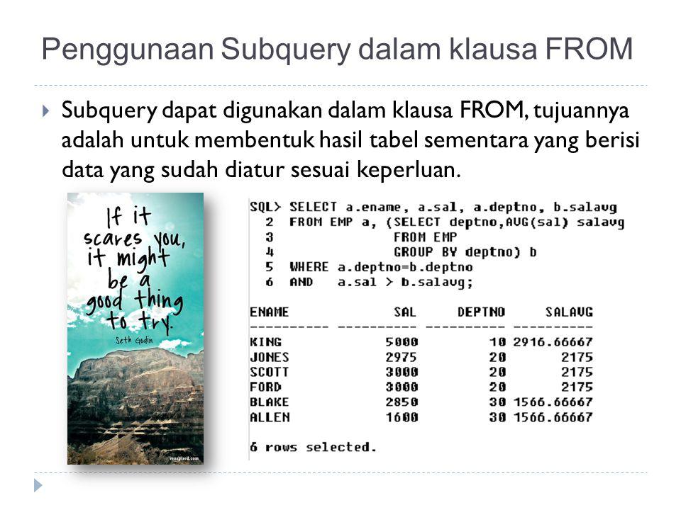 Subquery dapat digunakan dalam klausa FROM, tujuannya adalah untuk membentuk hasil tabel sementara yang berisi data yang sudah diatur sesuai keperluan.