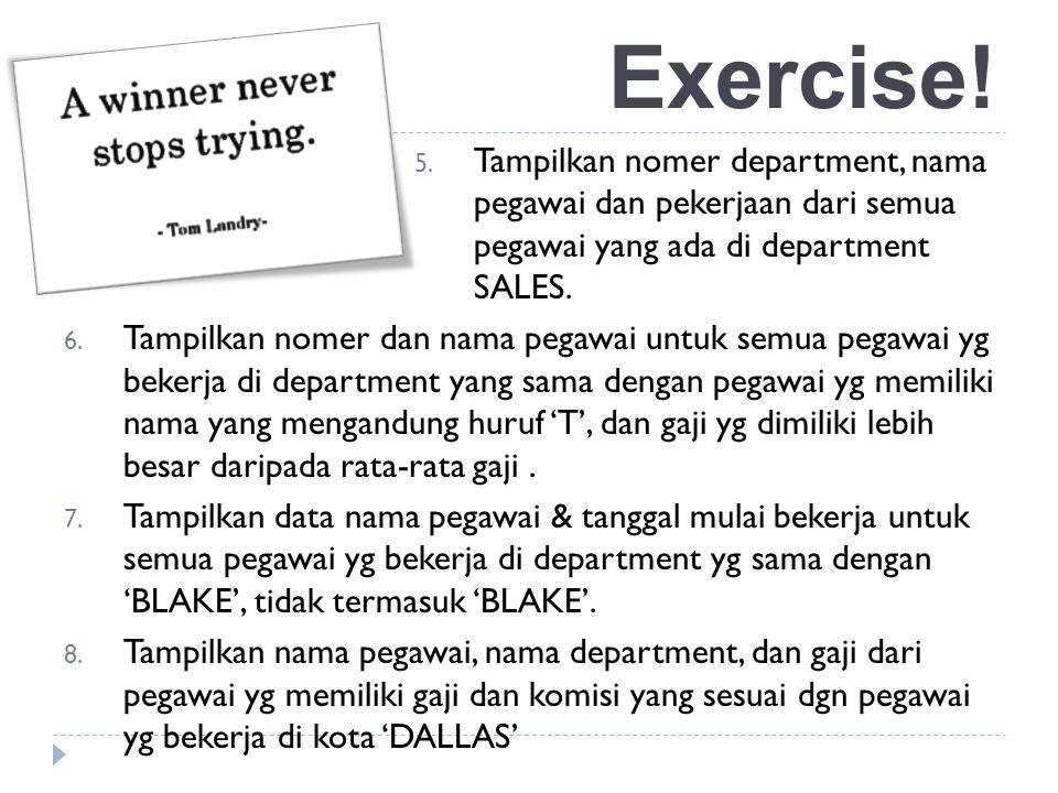 Exercise! Tampilkan nomer department, nama pegawai dan pekerjaan dari semua pegawai yang ada di department SALES.