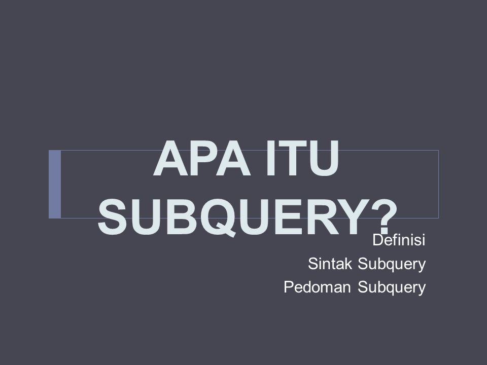 APA ITU SUBQUERY Definisi Sintak Subquery Pedoman Subquery