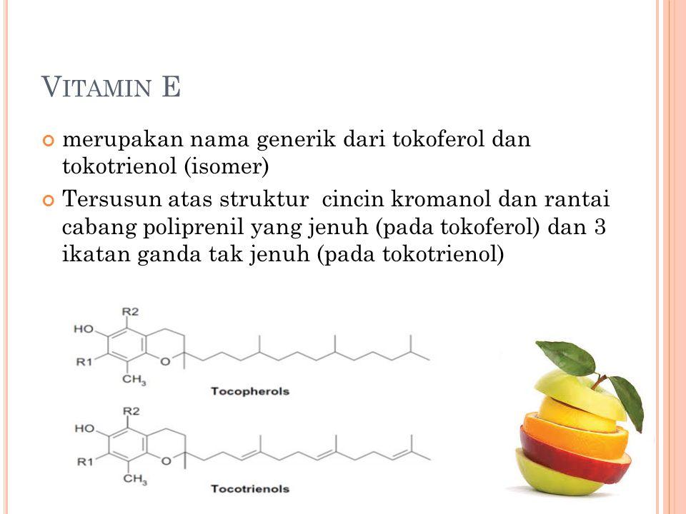 Vitamin E merupakan nama generik dari tokoferol dan tokotrienol (isomer)
