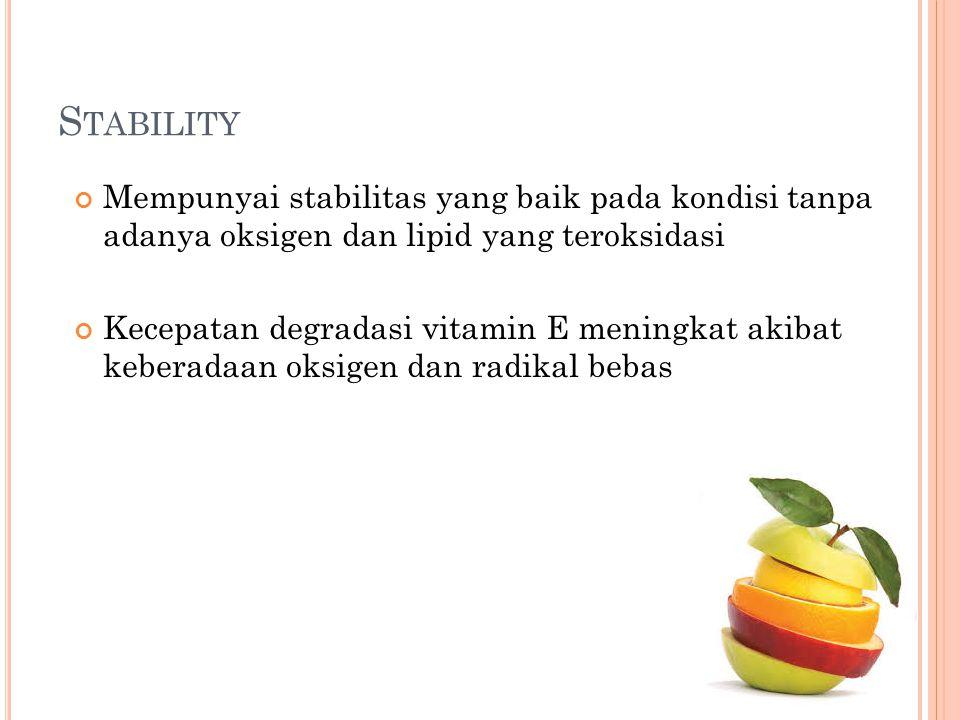 Stability Mempunyai stabilitas yang baik pada kondisi tanpa adanya oksigen dan lipid yang teroksidasi.
