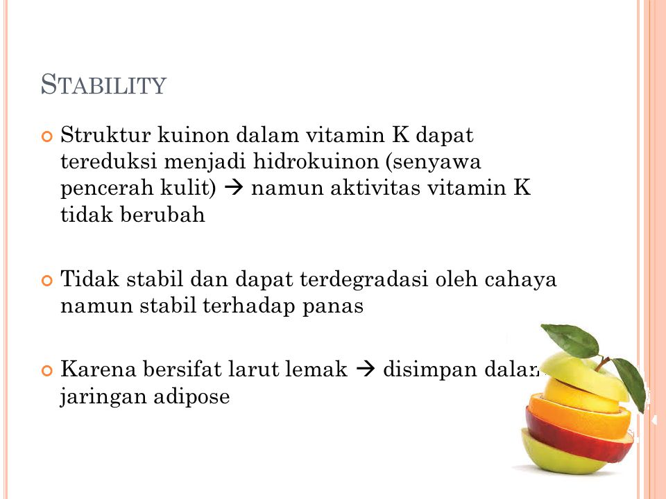Stability Struktur kuinon dalam vitamin K dapat tereduksi menjadi hidrokuinon (senyawa pencerah kulit)  namun aktivitas vitamin K tidak berubah.