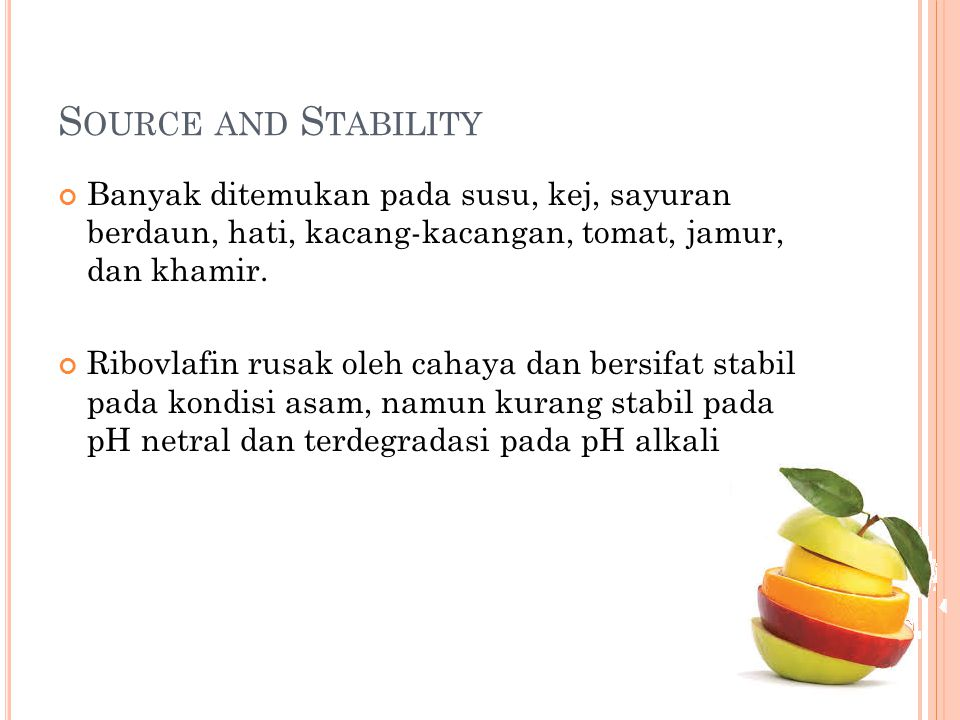 Source and Stability Banyak ditemukan pada susu, kej, sayuran berdaun, hati, kacang-kacangan, tomat, jamur, dan khamir.