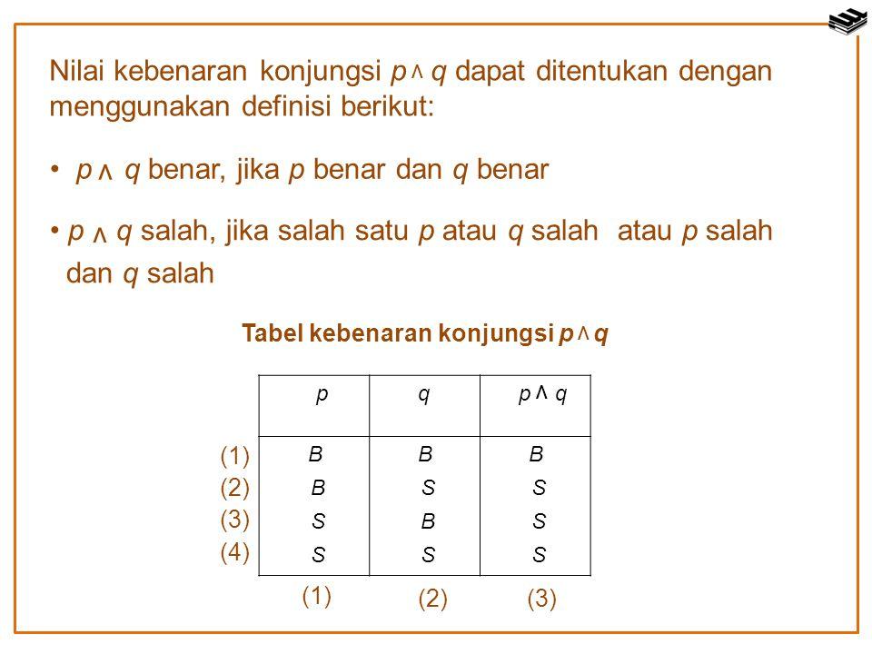 p q benar, jika p benar dan q benar ν