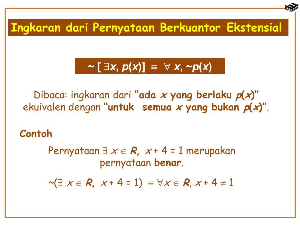 Pernyataan  x  R, x + 4 = 1 merupakan pernyataan benar.