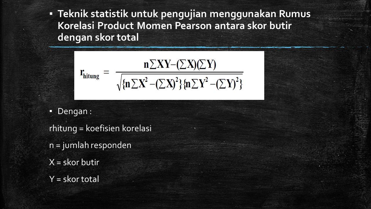 Teknik statistik untuk pengujian menggunakan Rumus Korelasi Product Momen Pearson antara skor butir dengan skor total