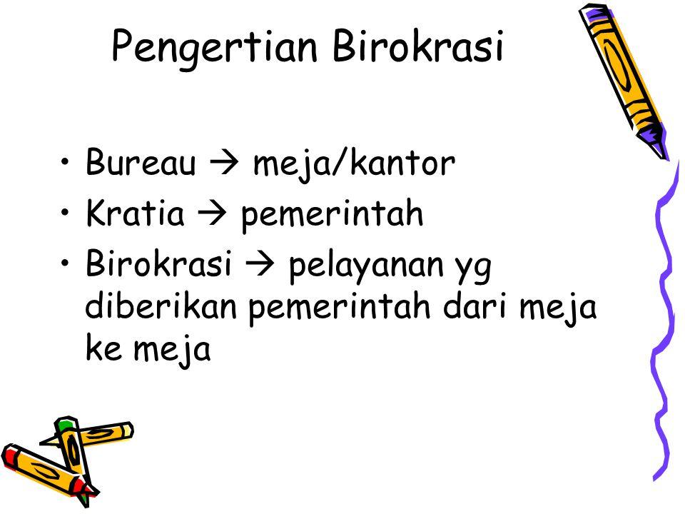 Pengertian Birokrasi Bureau  meja/kantor Kratia  pemerintah