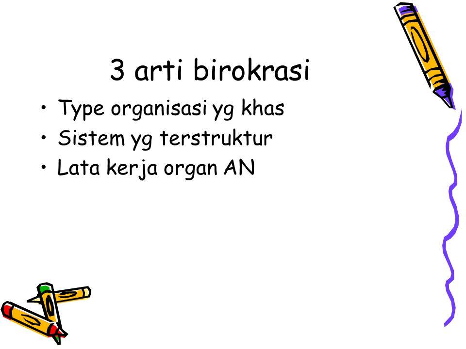 3 arti birokrasi Type organisasi yg khas Sistem yg terstruktur