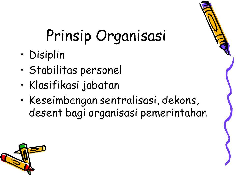Prinsip Organisasi Disiplin Stabilitas personel Klasifikasi jabatan