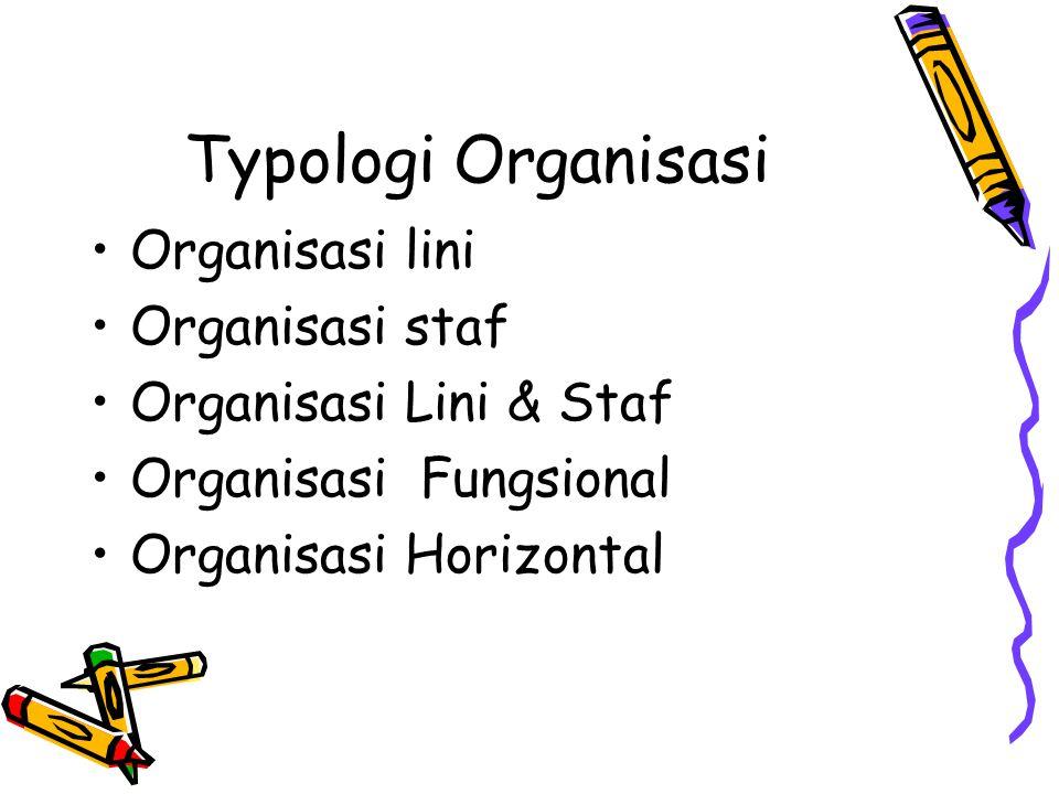Typologi Organisasi Organisasi lini Organisasi staf
