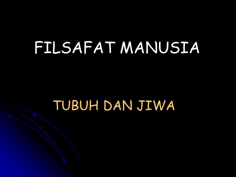 FILSAFAT MANUSIA TUBUH DAN JIWA