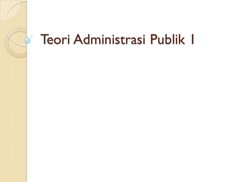 Teori Administrasi Publik 1