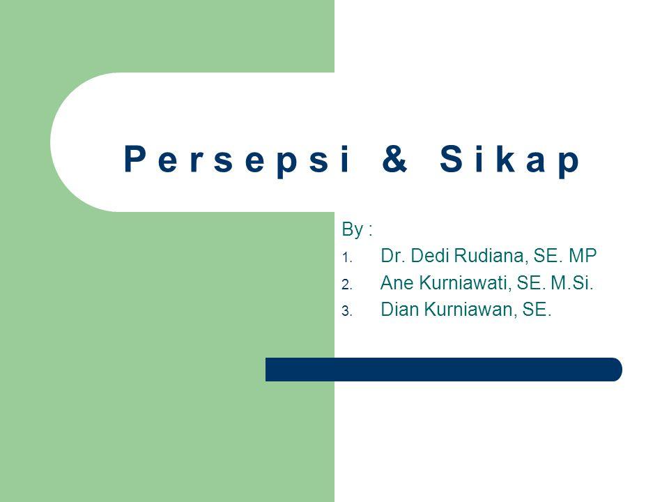 P e r s e p s i & S i k a p By : Dr. Dedi Rudiana, SE. MP
