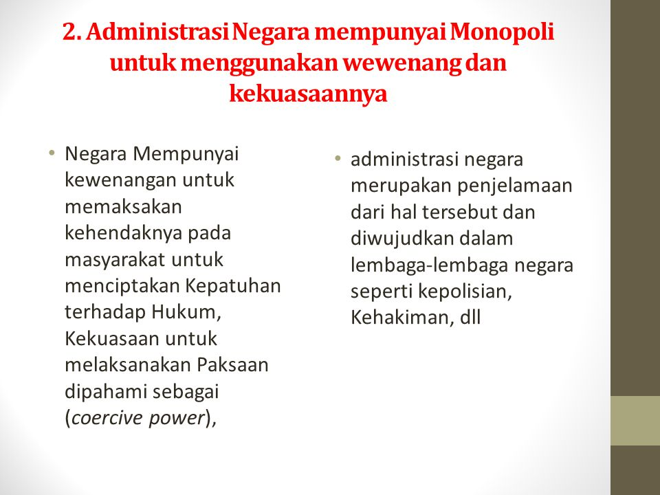 2. Administrasi Negara mempunyai Monopoli untuk menggunakan wewenang dan kekuasaannya