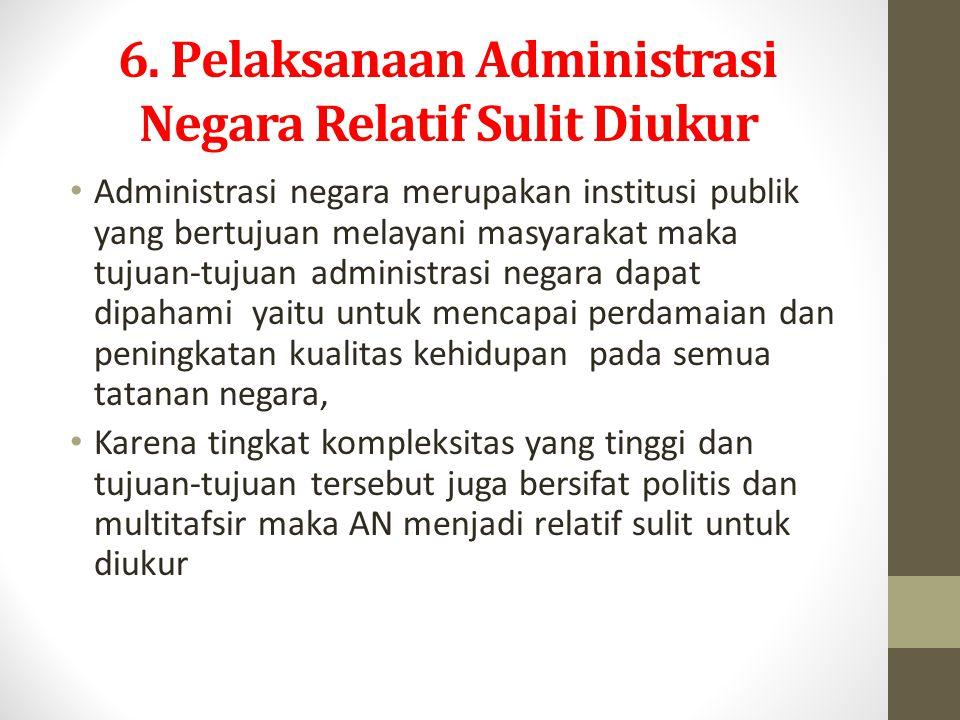 6. Pelaksanaan Administrasi Negara Relatif Sulit Diukur
