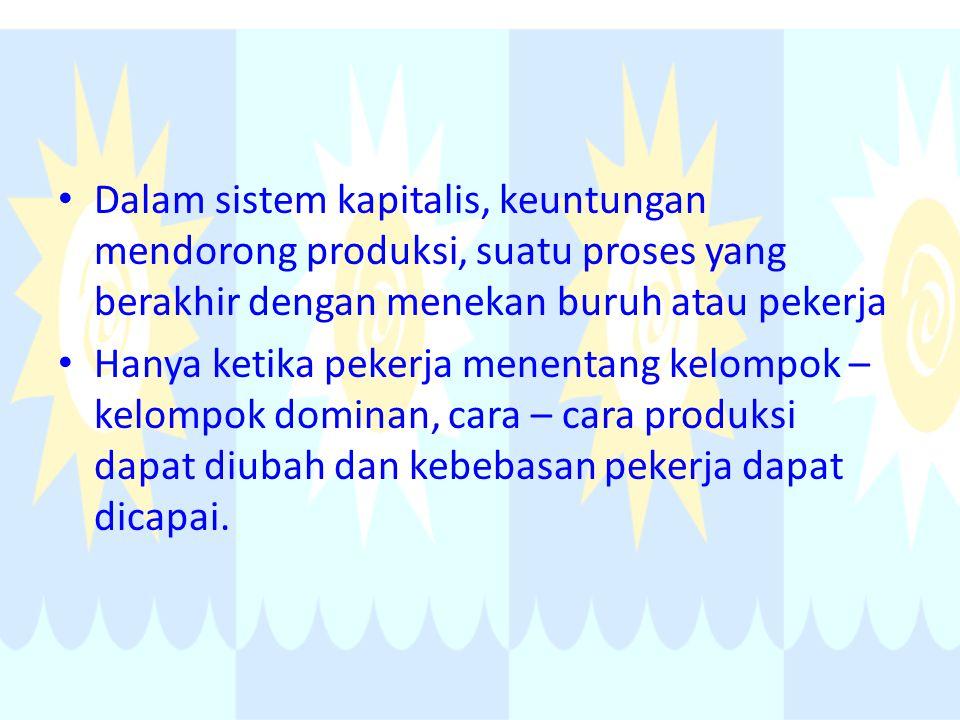 Dalam sistem kapitalis, keuntungan mendorong produksi, suatu proses yang berakhir dengan menekan buruh atau pekerja