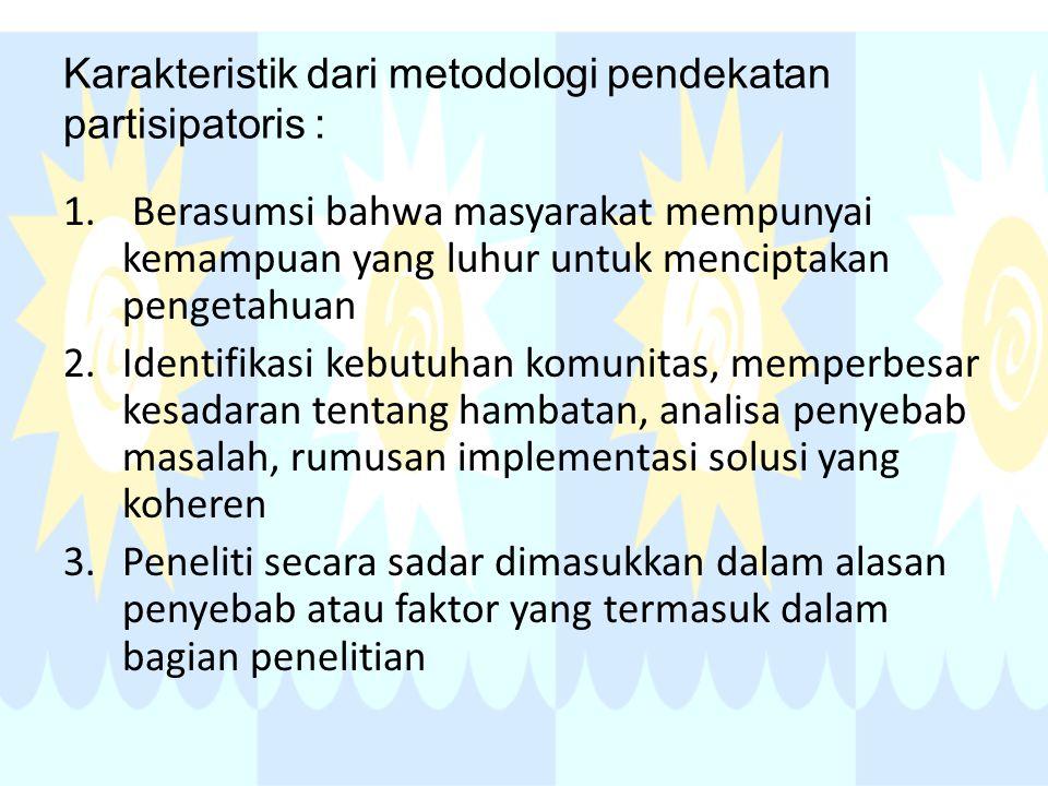 Karakteristik dari metodologi pendekatan partisipatoris :