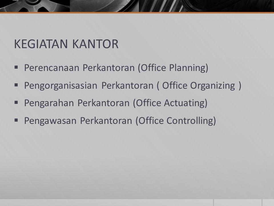 KEGIATAN KANTOR Perencanaan Perkantoran (Office Planning)