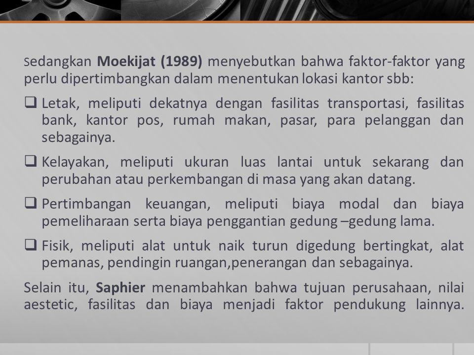 Sedangkan Moekijat (1989) menyebutkan bahwa faktor-faktor yang perlu dipertimbangkan dalam menentukan lokasi kantor sbb:
