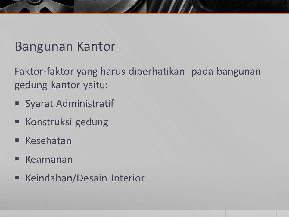 Bangunan Kantor Faktor-faktor yang harus diperhatikan pada bangunan gedung kantor yaitu: Syarat Administratif.