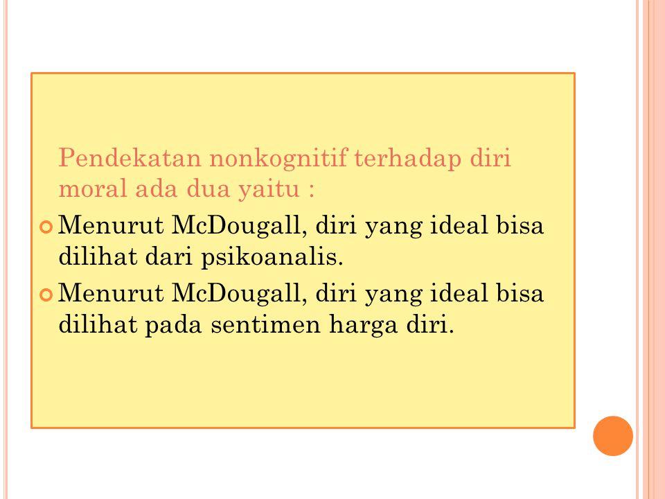 Pendekatan nonkognitif terhadap diri moral ada dua yaitu :