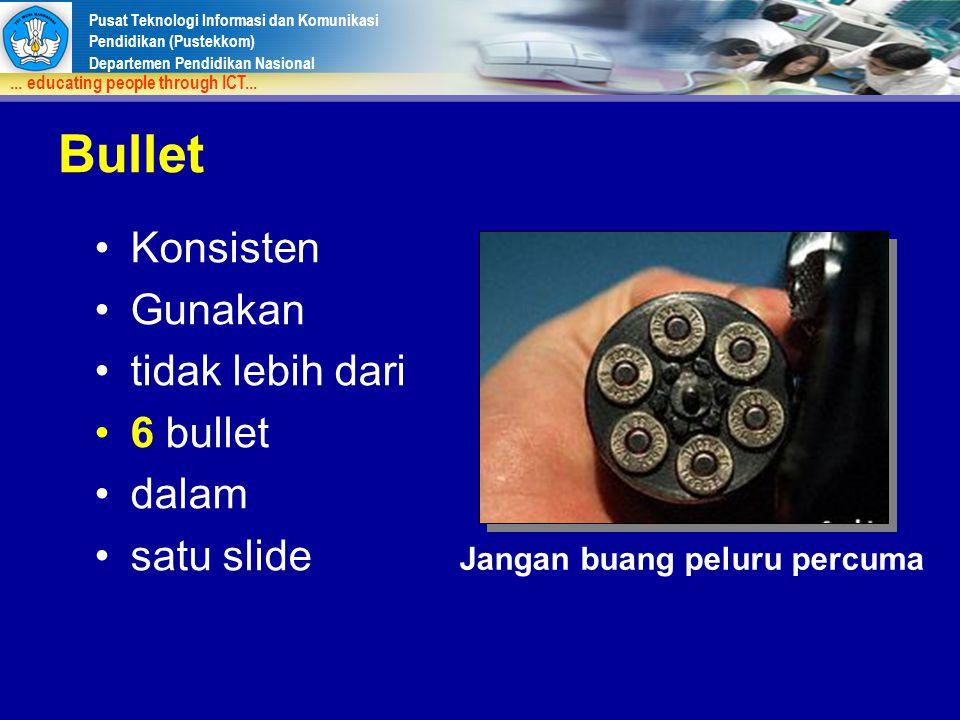 Bullet Konsisten Gunakan tidak lebih dari 6 bullet dalam satu slide