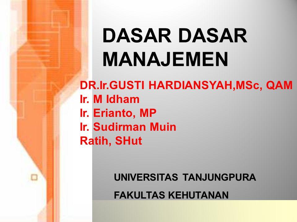 DASAR DASAR MANAJEMEN DR.Ir.GUSTI HARDIANSYAH,MSc, QAM Ir. M Idham
