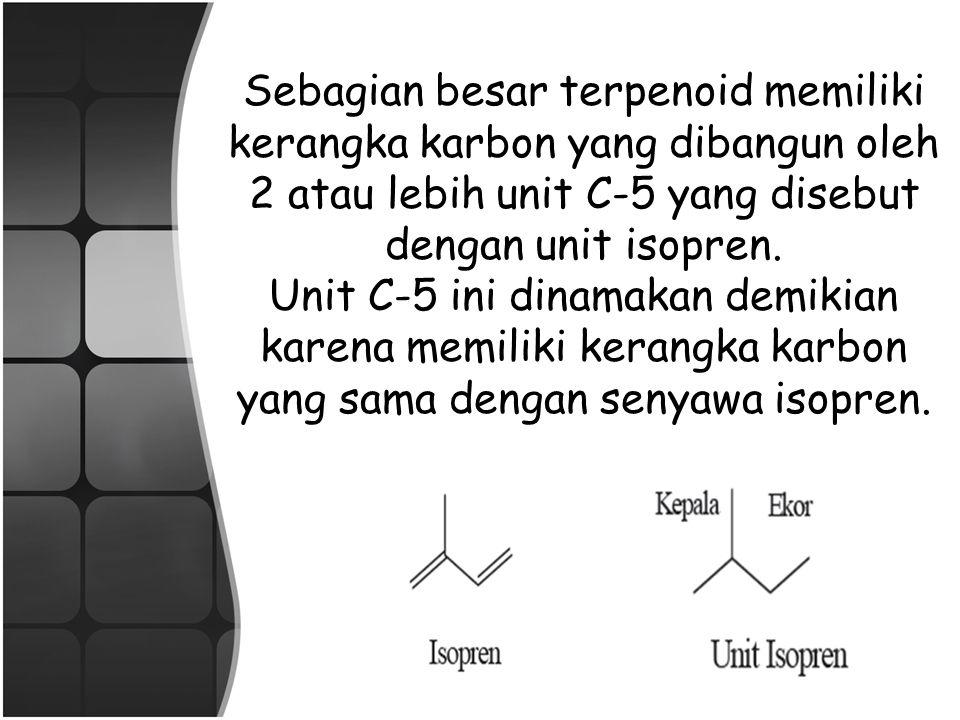 Sebagian besar terpenoid memiliki kerangka karbon yang dibangun oleh 2 atau lebih unit C-5 yang disebut dengan unit isopren.