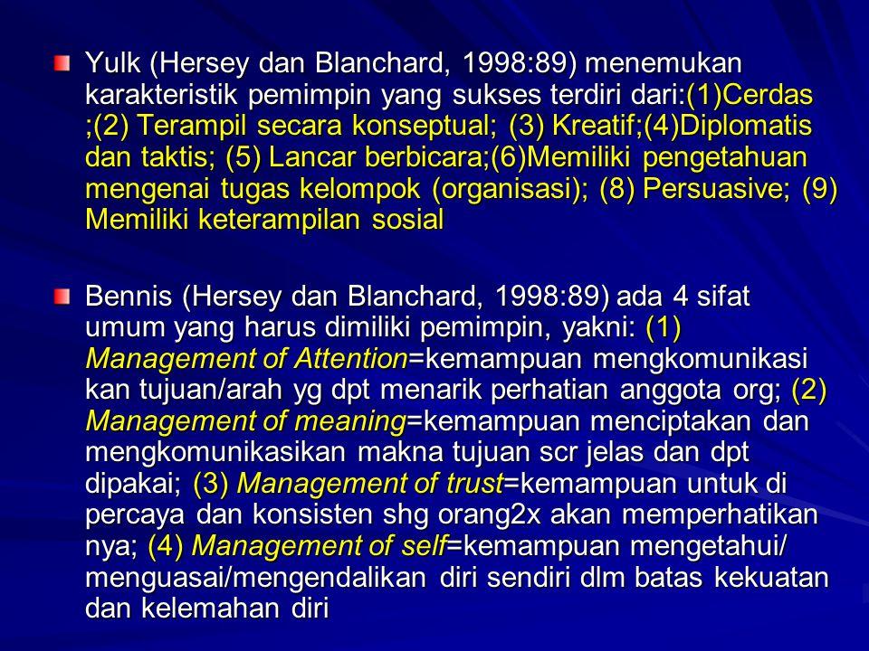 Yulk (Hersey dan Blanchard, 1998:89) menemukan karakteristik pemimpin yang sukses terdiri dari:(1)Cerdas ;(2) Terampil secara konseptual; (3) Kreatif;(4)Diplomatis dan taktis; (5) Lancar berbicara;(6)Memiliki pengetahuan mengenai tugas kelompok (organisasi); (8) Persuasive; (9) Memiliki keterampilan sosial