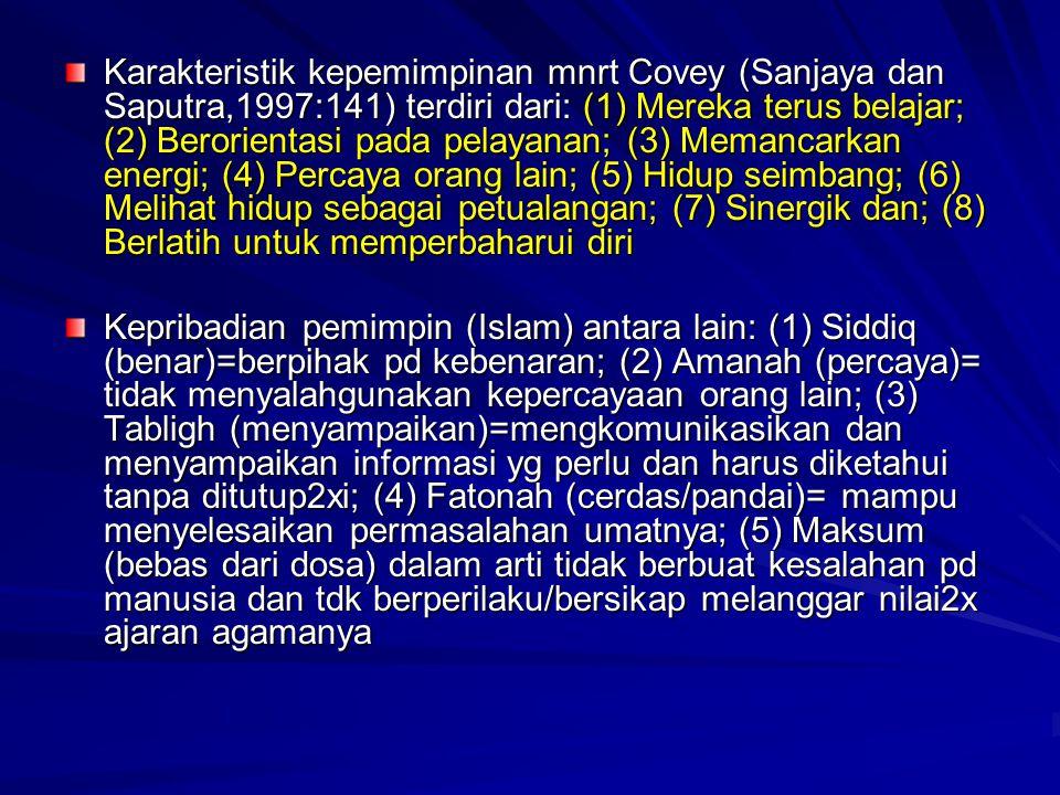 Karakteristik kepemimpinan mnrt Covey (Sanjaya dan Saputra,1997:141) terdiri dari: (1) Mereka terus belajar; (2) Berorientasi pada pelayanan; (3) Memancarkan energi; (4) Percaya orang lain; (5) Hidup seimbang; (6) Melihat hidup sebagai petualangan; (7) Sinergik dan; (8) Berlatih untuk memperbaharui diri