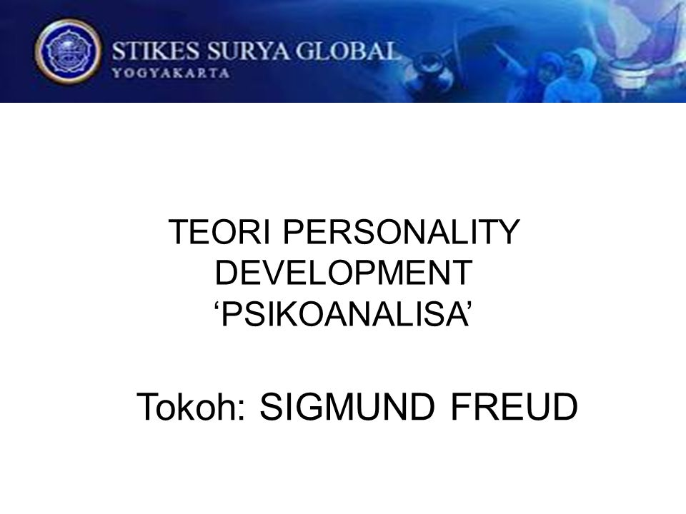 TEORI PERSONALITY DEVELOPMENT 'PSIKOANALISA'