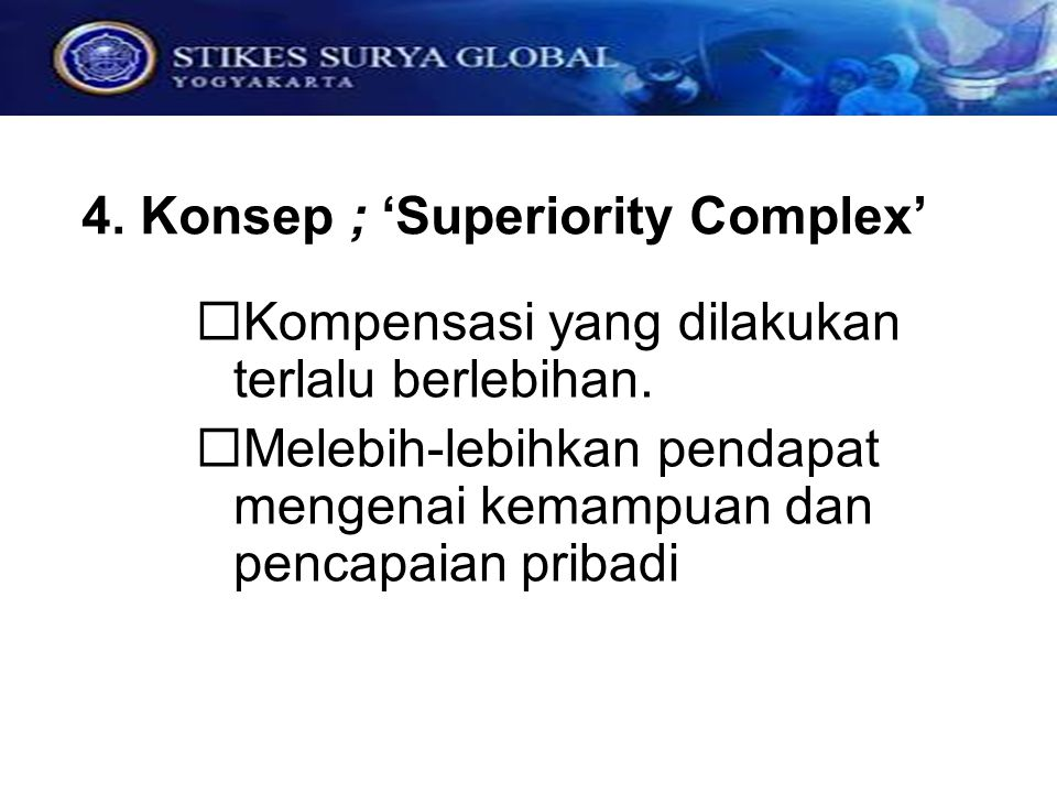 4. Konsep ; 'Superiority Complex'