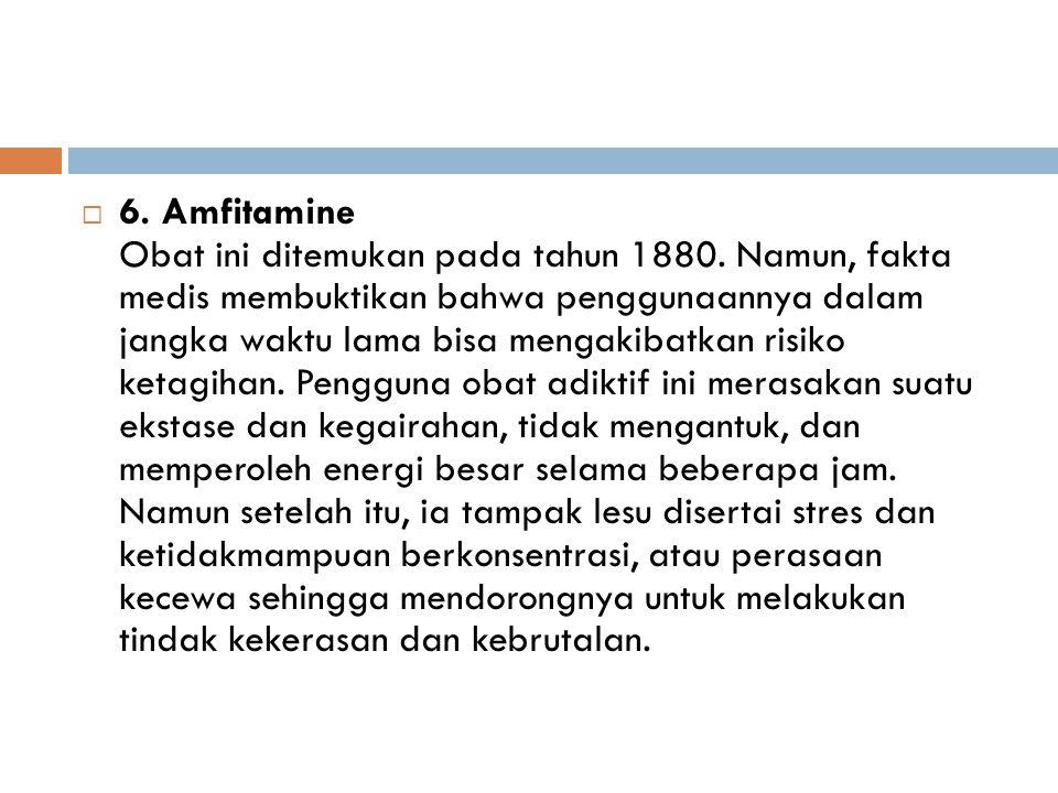 6. Amfitamine Obat ini ditemukan pada tahun 1880