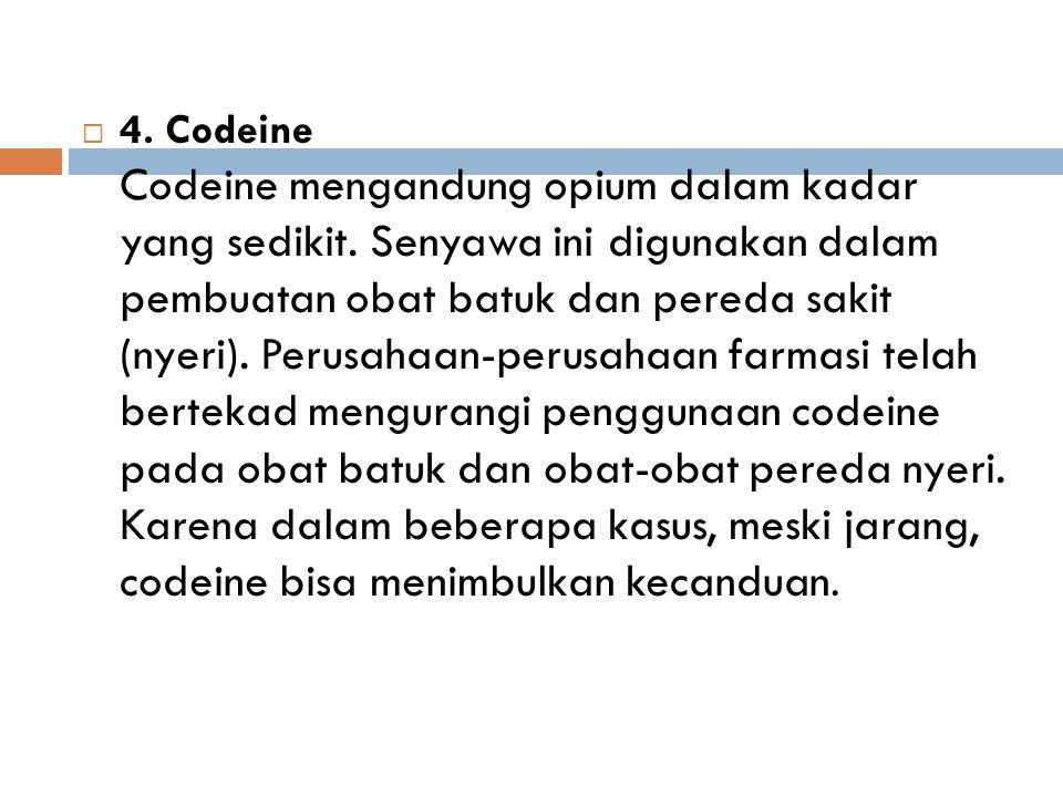 4. Codeine Codeine mengandung opium dalam kadar yang sedikit