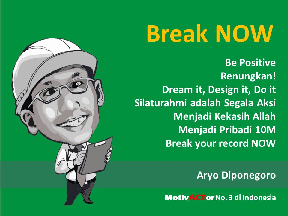 Break NOW Be Positive Renungkan! Dream it, Design it, Do it