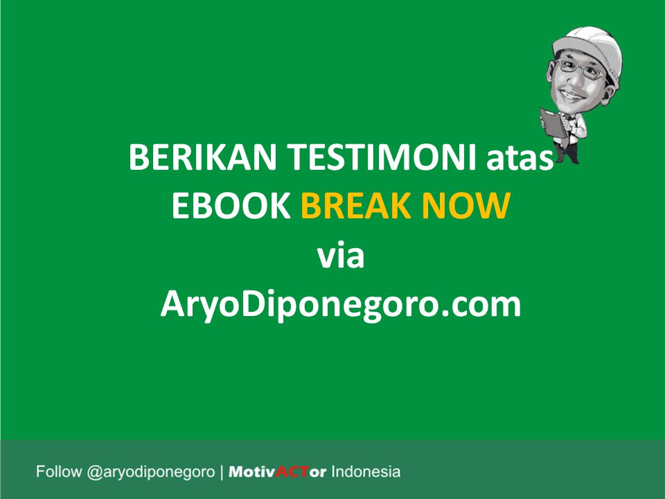 BERIKAN TESTIMONI atas EBOOK BREAK NOW via AryoDiponegoro.com