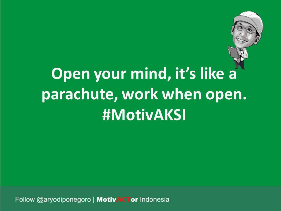Open your mind, it's like a parachute, work when open. #MotivAKSI