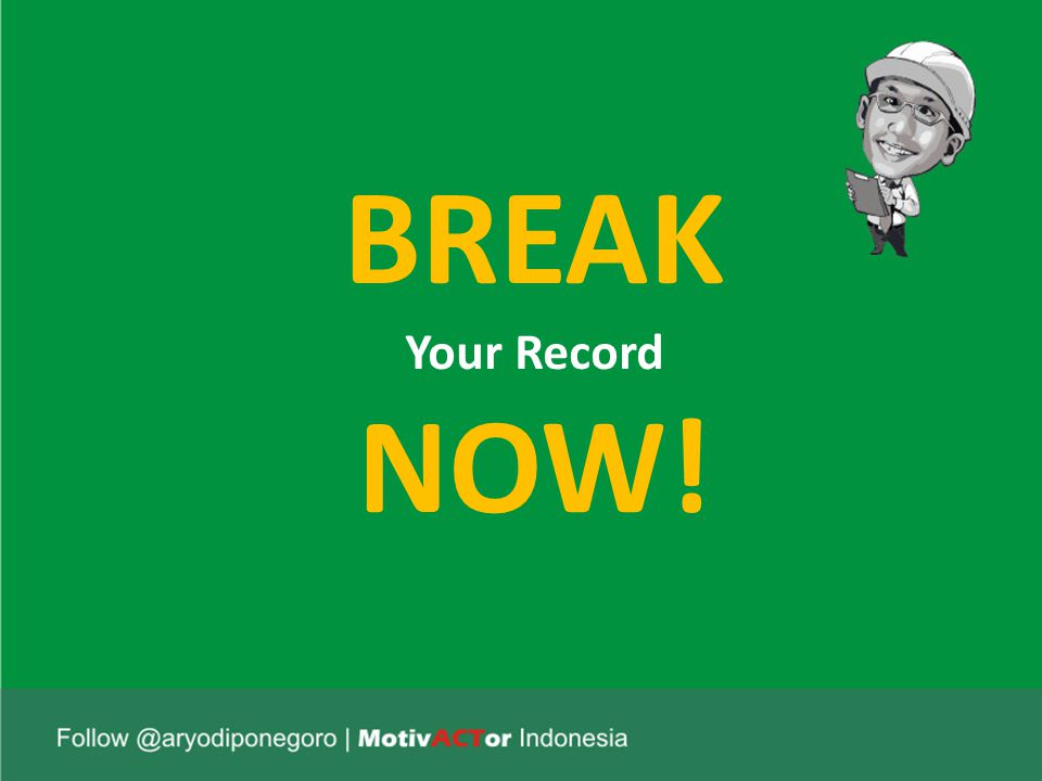 BREAK Your Record NOW!