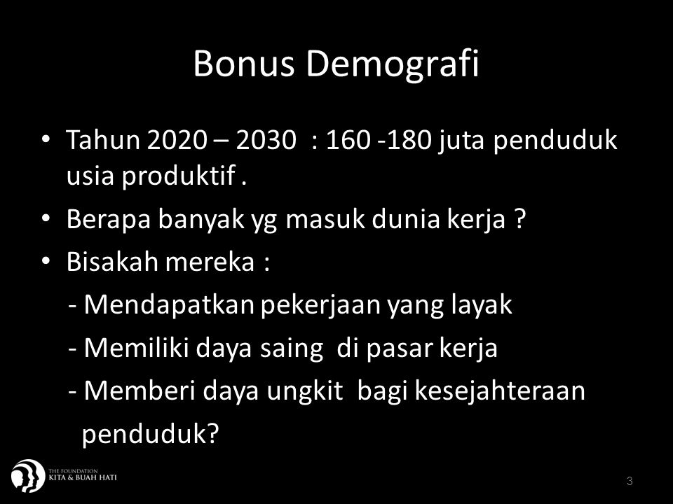 Bonus Demografi Tahun 2020 – 2030 : 160 -180 juta penduduk usia produktif . Berapa banyak yg masuk dunia kerja