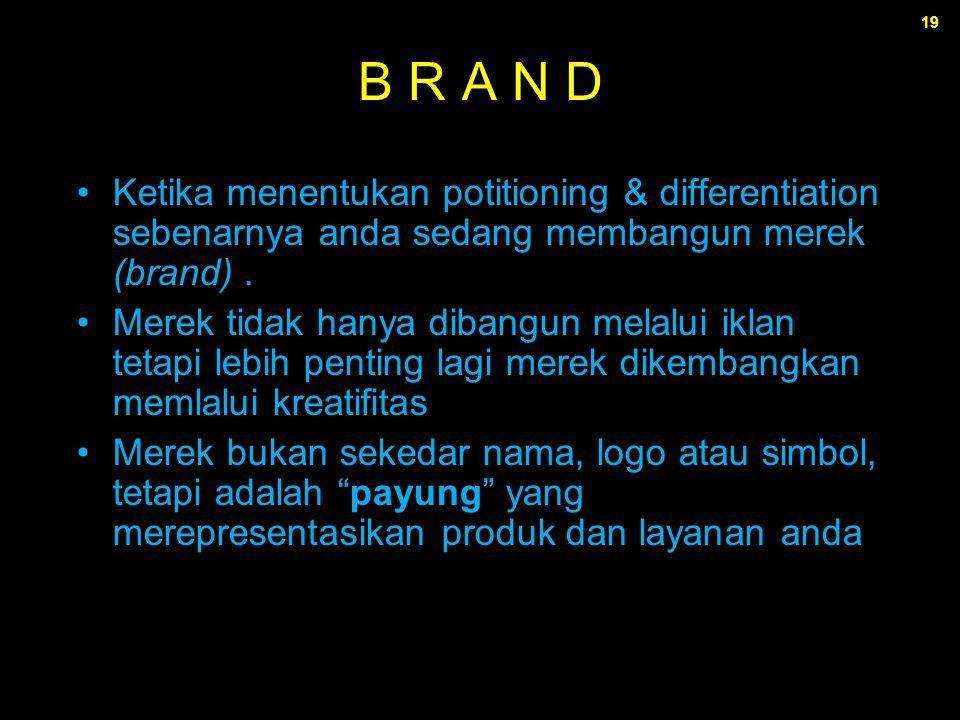 B R A N D Ketika menentukan potitioning & differentiation sebenarnya anda sedang membangun merek (brand) .