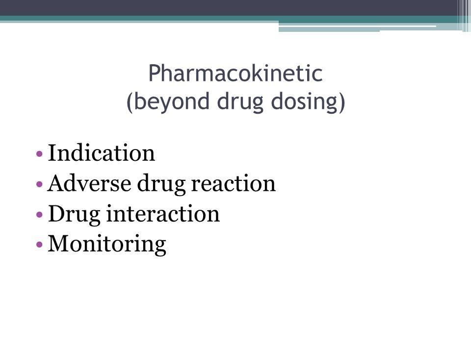 Pharmacokinetic (beyond drug dosing)