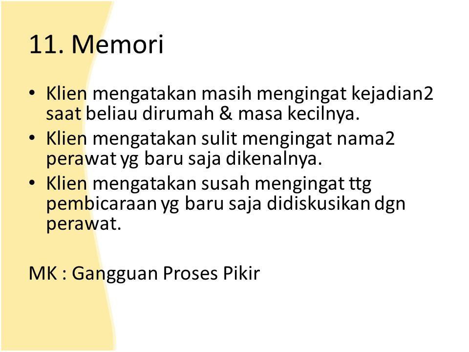 11. Memori Klien mengatakan masih mengingat kejadian2 saat beliau dirumah & masa kecilnya.