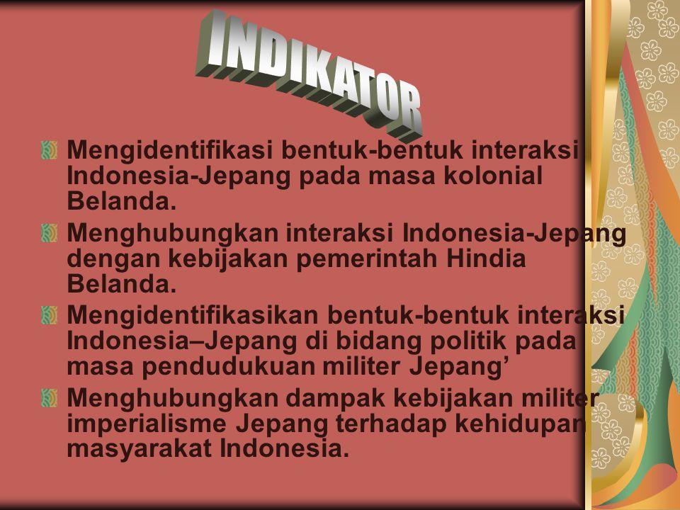 INDIKATOR Mengidentifikasi bentuk-bentuk interaksi Indonesia-Jepang pada masa kolonial Belanda.