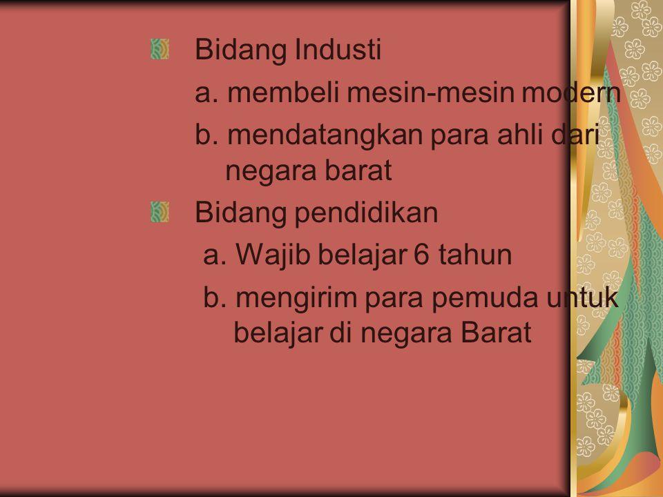 Bidang Industi a. membeli mesin-mesin modern. b. mendatangkan para ahli dari negara barat. Bidang pendidikan.