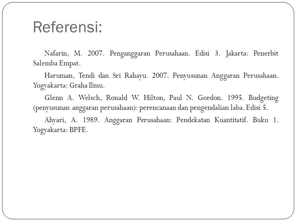 Referensi: Nafarin, M. 2007. Penganggaran Perusahaan. Edisi 3. Jakarta: Penerbit Salemba Empat.