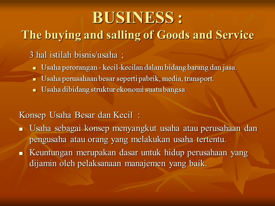 BUSINESS : The buying and salling of Goods and Service