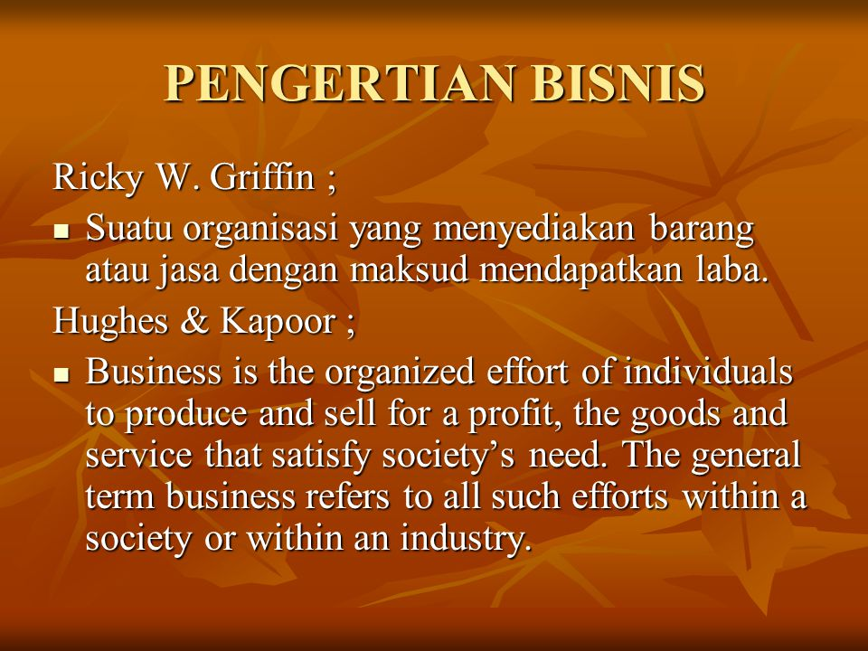 PENGERTIAN BISNIS Ricky W. Griffin ;