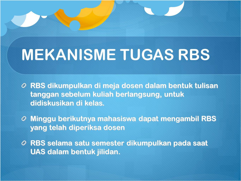 MEKANISME TUGAS RBS RBS dikumpulkan di meja dosen dalam bentuk tulisan tanggan sebelum kuliah berlangsung, untuk didiskusikan di kelas.