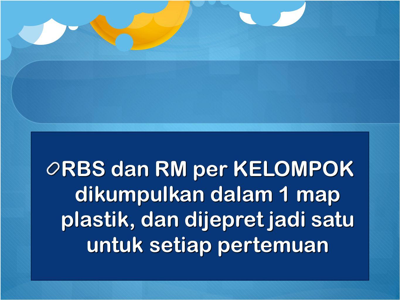 RBS dan RM per KELOMPOK dikumpulkan dalam 1 map plastik, dan dijepret jadi satu untuk setiap pertemuan
