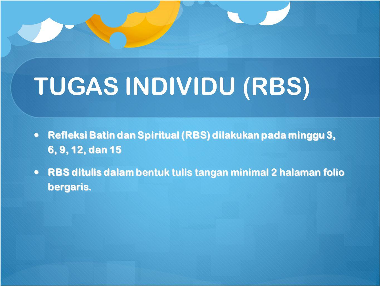 TUGAS INDIVIDU (RBS) Refleksi Batin dan Spiritual (RBS) dilakukan pada minggu 3, 6, 9, 12, dan 15.